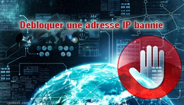 débloquer une adresse IP bannie